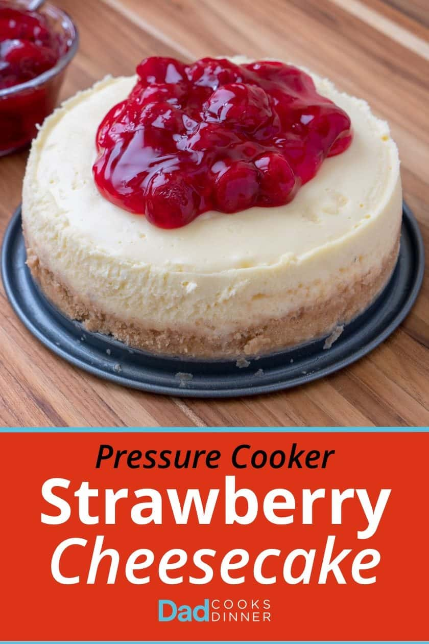 Pressure Cooker Strawberry Cheesecake | DadCooksDinner.com
