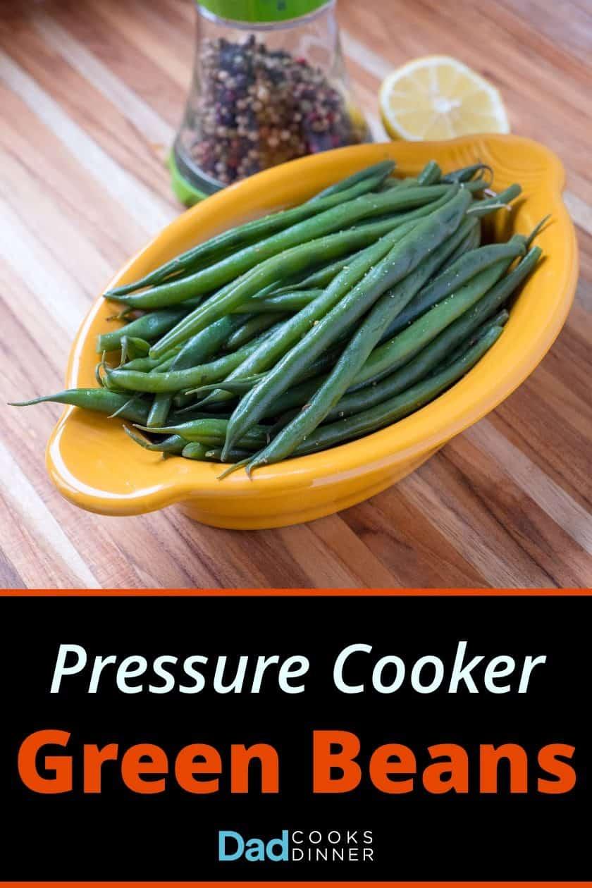 Pressure Cooker Green Beans | DadCooksDinner.com