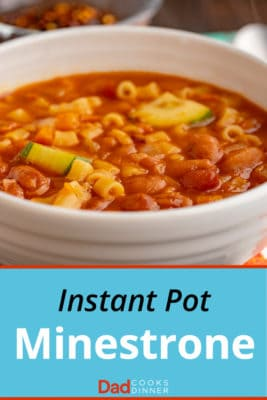 A white bowl full of minestrone, with the text Instant Pot Minestrone | DadCooksDinner below it